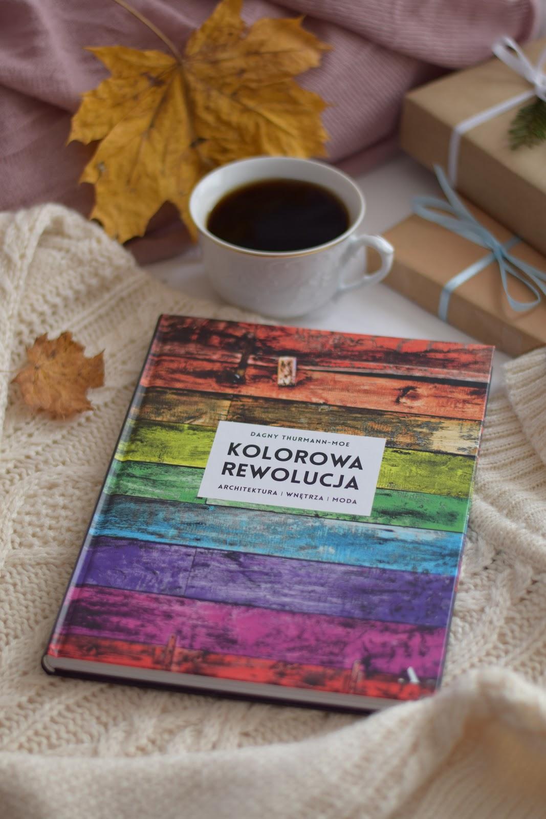 Dagny Thurmann-Moe, Kolorowa rewolucja. Architektura. Wnętrza. Moda