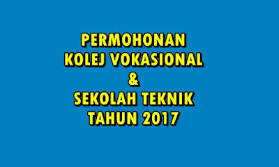 PERMOHONAN KOLEJ VOKASIONAL DAN SEKOLAH TEKNIK 2017