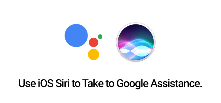 How to use iOS Siri to Take to Google Assistance.