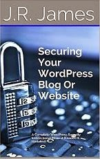 Securing Your WordPress Blog Or Website: A Complete WordPress Security Instructional Manual (Loaded & Updated)