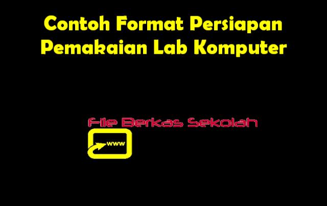 Contoh Format Persiapan Pemakaian Lab Komputer