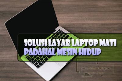 cara mengatasi layar laptop mati tapi mesin hidup