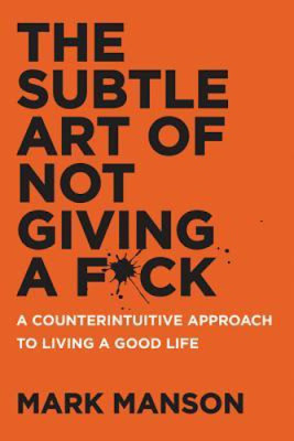 Mark Manson: The ​Subtle Art of Not Giving a F*ck