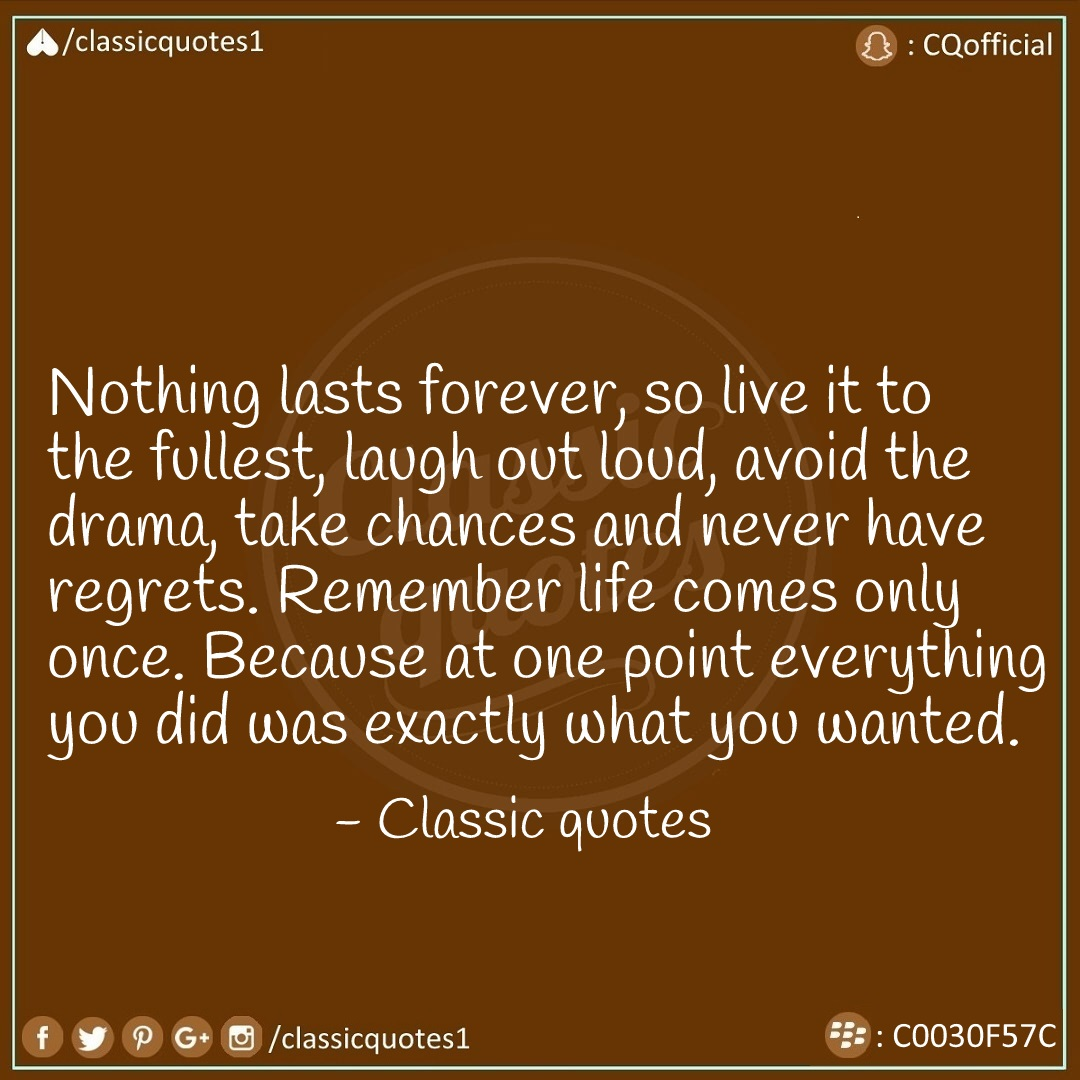 Classic Quotes Nothing Lasts Forever So Live It To The Fullest