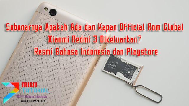 Sebenarnya Apakah Ada dan Kapan Official Rom Global Xiaomi Redmi 3 Dikeluarkan? Resmi Bahasa Indonesia dan Playstore