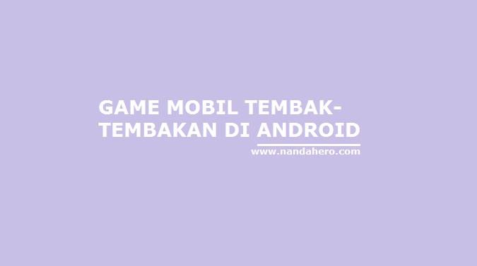game mobil racing tembak tembakan android