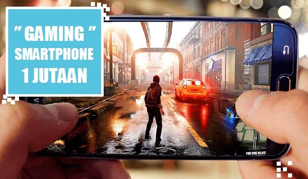 Murah tapi Gahar ! Ini dia 7 Smartphone Gaming Terbaik Harga 1 jutaan