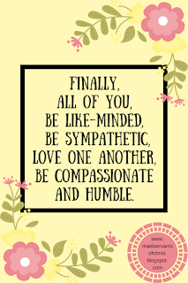 Compassion. Sympathy.  Humility.  Traits we and our children need!  1 Peter 3:8 (NIV)