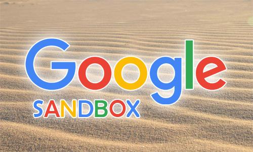 Pengertian Google Sandbox dan Cara Mudah Mengatasinya
