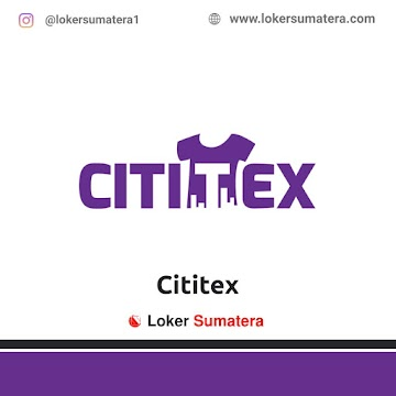 Lowongan Kerja Pekanbaru: Cititex Juni 2021