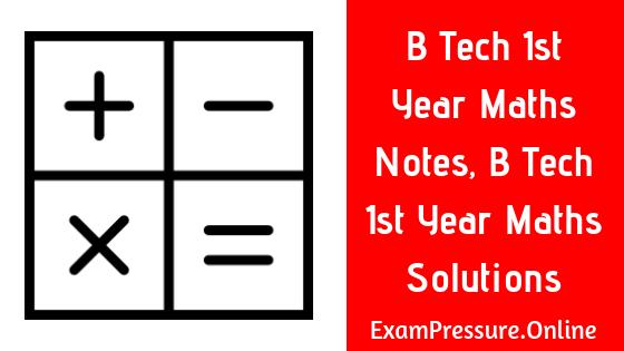 B Tech 1st Year Maths Notes, B Tech 1st Year Maths Solutions, Engineering Mathematics 1 Notes