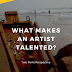 What makes an artist talented? [Welcome]