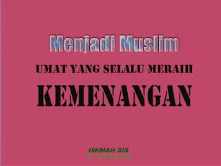 Menjadi Muslim  Umat Yang Selalu Meraih Kemenangan