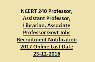 NCERT 240 Professor, Assistant Professor, Librarian, Associate Professor Govt Jobs Recruitment Notification 2017 Online Last Date 25-12-2016