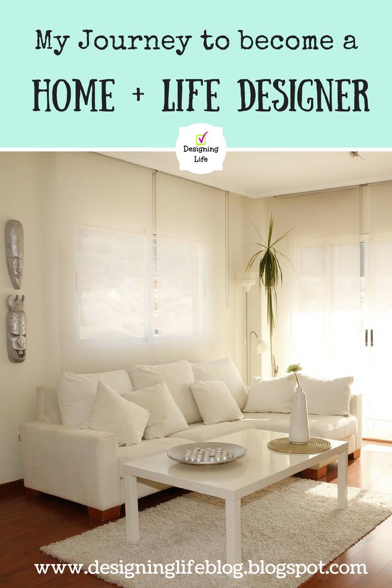Designing Life: Home + Life Designer - My Journey
