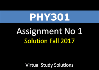PHY301 Assignment No 1 Solution Fall 2017