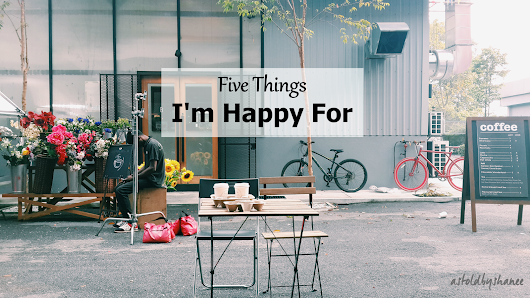 ™as told by shanee: 5 Things I'm Happy For // 6
