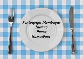 Pentingnya Membayar Hutang Puasa di bulan Ramadhan