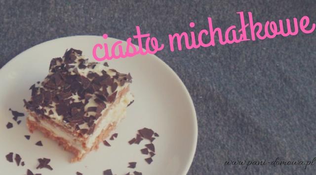 Ciasto michałkowe.
