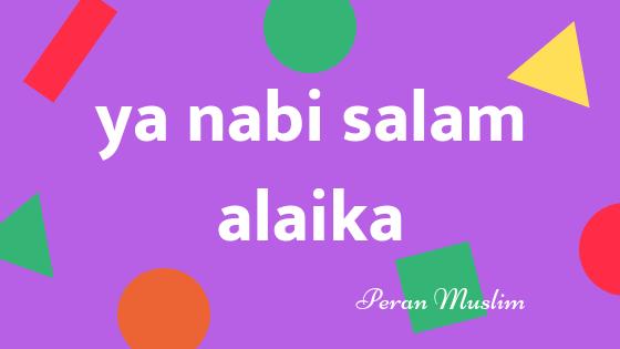 Ya Nabi Salam Alaika Teks Arab Dan Artinya Peran Muslim