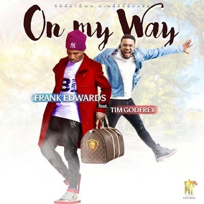 DOWNLOAD MUSIC: Frank Edwards - On My Way (Ft. Tim Godfrey) || FreeDownload