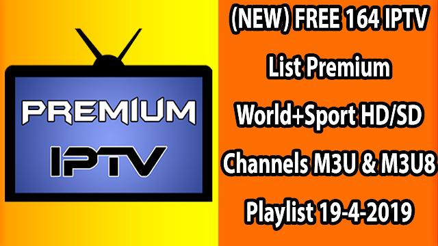 (NEW) FREE 164 IPTV List Premium World+Sport HD/SD Channels M3U & M3U8 Playlist 19-4-2019
