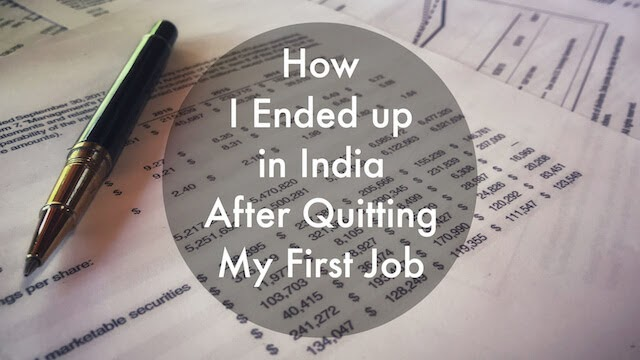 How I Ended up in India After Quitting My First Job