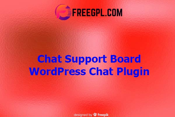 Chat Support Board - WordPress Chat Plugin Nulled Download Free