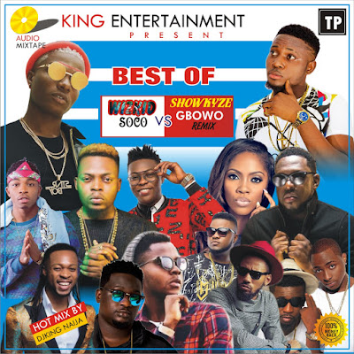 (MIX-TAPE)_DJKING NAIJA_BEST SHOWKAYZE GBOWO Vs WIZKID SOCO  Remix