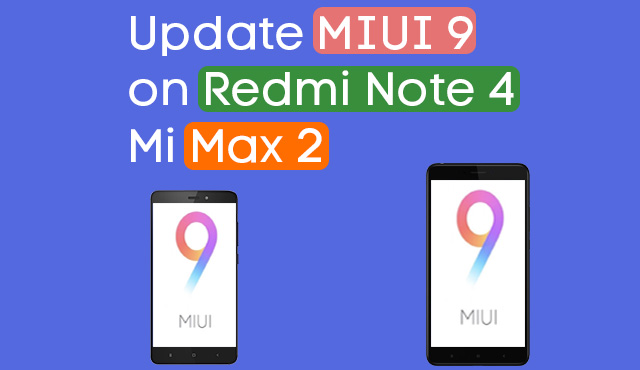 update miui 9 stable on redmi note 4 and mi max 2