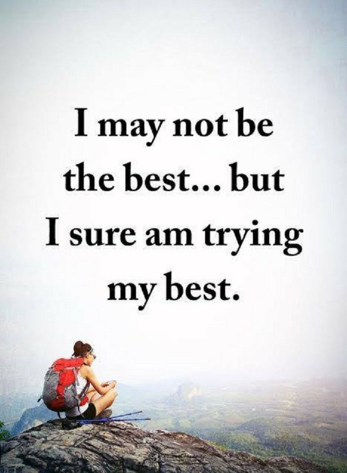 Trying My Best Quotes I may not be the best but I sure am trying my best | Quotes   Quotes Trying My Best Quotes