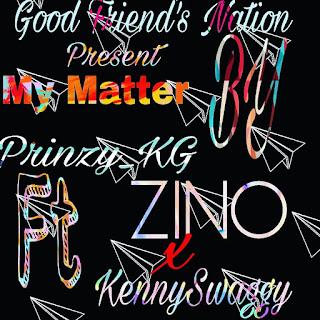 Music :Prinzy_KG ft ZINO × KennySwaggy - My Matter....