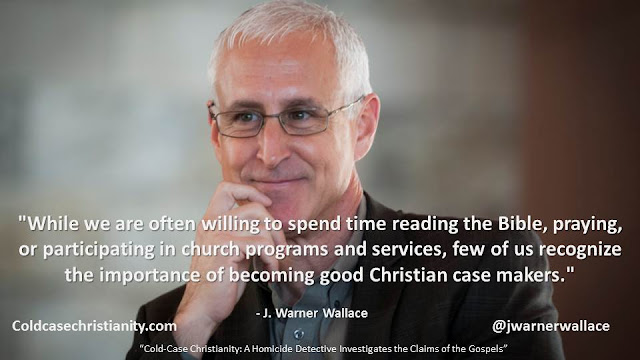 """While we are often willing to spend time reading the Bible, praying, or participating in church programs and services, few of us recognize the importance of becoming good Christian case makers.""- J. Warner Wallace ""Cold Case Christianity: A Homicide Detective Investigates the Claims of the Gospels"""""