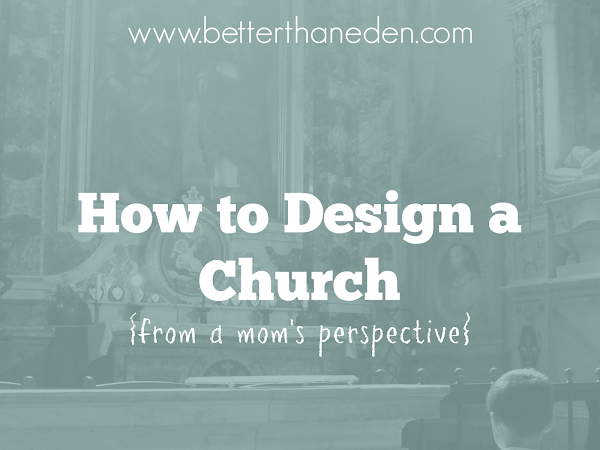 How to Design a Church {from a mom's perspective}