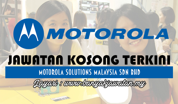Jawatan Kosong 2017 di Motorola Solutions Malaysia Sdn Bhd www.banyakjawatan.my