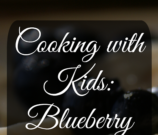 Cooking with Kids: Blueberry Banana Buttermilk Bread (3B Bread)