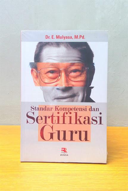 STANDAR KOMPETENSI DAN SERTIFIKASI GURU, Dr. E. Mulyasa, M.Pd