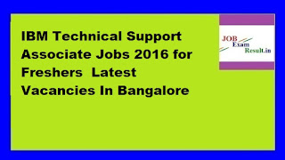 IBM Technical Support Associate Jobs 2016 for Freshers  Latest Vacancies In Bangalore