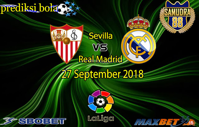 Prediksi Bola Terpercaya Liga Spanyol Sevilla vs Real Madrid 27 September 2018