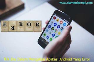 Trik Jitu Dalam Mengatasi Aplikasi Android Yang Error