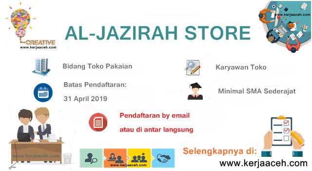 Lowongan Kerja Aceh Terbaru 2019 SMA Sederajat Karyawan Toko di  Al Jazirah Store  Kota Banda Aceh