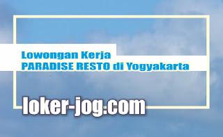 Lowongan Kerja PARADISE RESTO di Yogyakarta