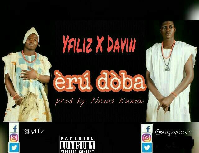 [Music] Yfiliz - Eru Doba Ft. Davin (Prod. By Nexus) | @yfiliz,  @segzydavin