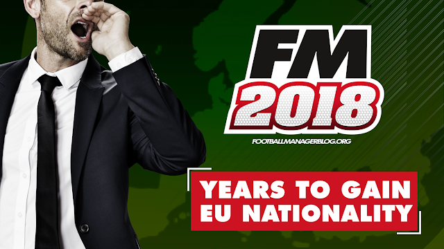 Football Manager 2018 Years to Gain EU Nationality