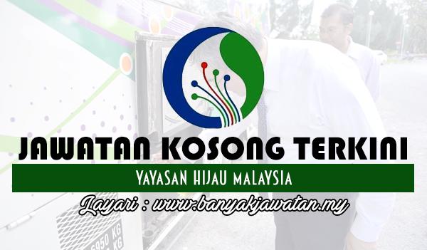 Jawatan Kosong 2017 di Yayasan Hijau Malaysia
