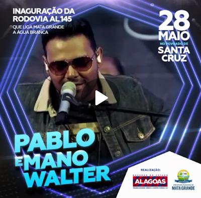 Inauguração da rodovia AL-145 que liga Água Branca a Mata Grande, terá como atrações os cantores Pablo e Mano Walter