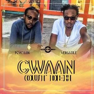 Popcaan Gwaan Out Deh Ft. Versatile