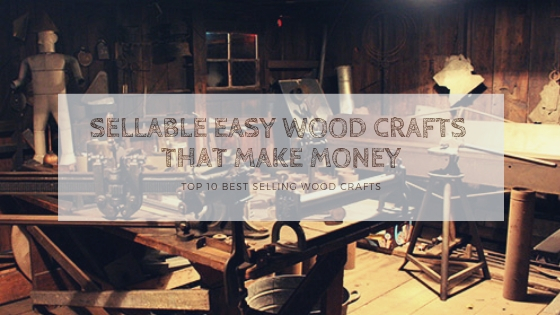 Sellable Easy Wood Crafts That Make Money