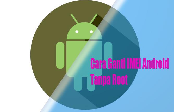Cara Ganti IMEI Android Tanpa Root
