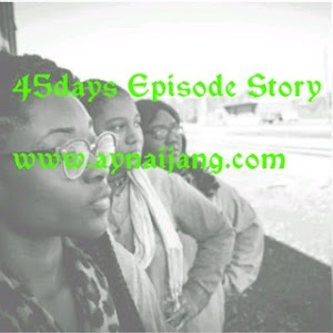 EPISODE 21- 45 DAYS EPISODE STORY